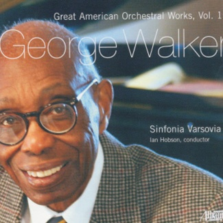 Sinfonia Varsovia - GEORGE WALKER Great American Orchestral Works, Vol.1