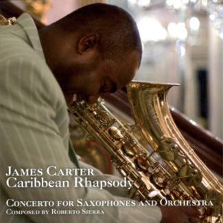 Sinfonia Varsovia - JAMES CARTER / ROBERTO SIERRA Caribbean Rhapsody, Concerto for saxophones and orchestra
