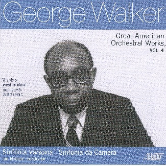 GEORGE WALKER Great American Orchestral Works, Vol.4