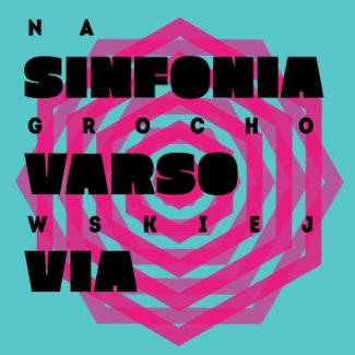 Sinfonia Varsovia at Grochowska Street – An Evening farniente